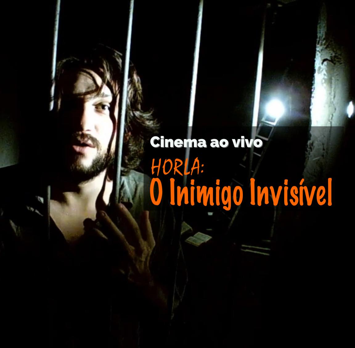 Horla o Inimigo invisivel cinema ao vivo